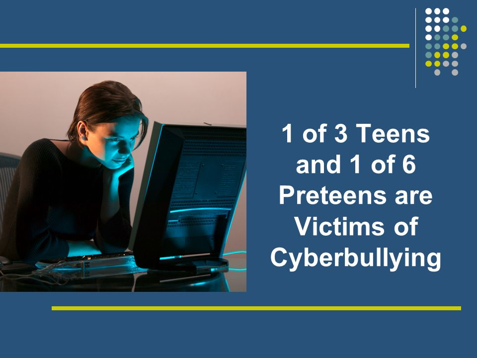 1 of 3 Teens and 1 of 6 Preteens are Victims of Cyberbullying