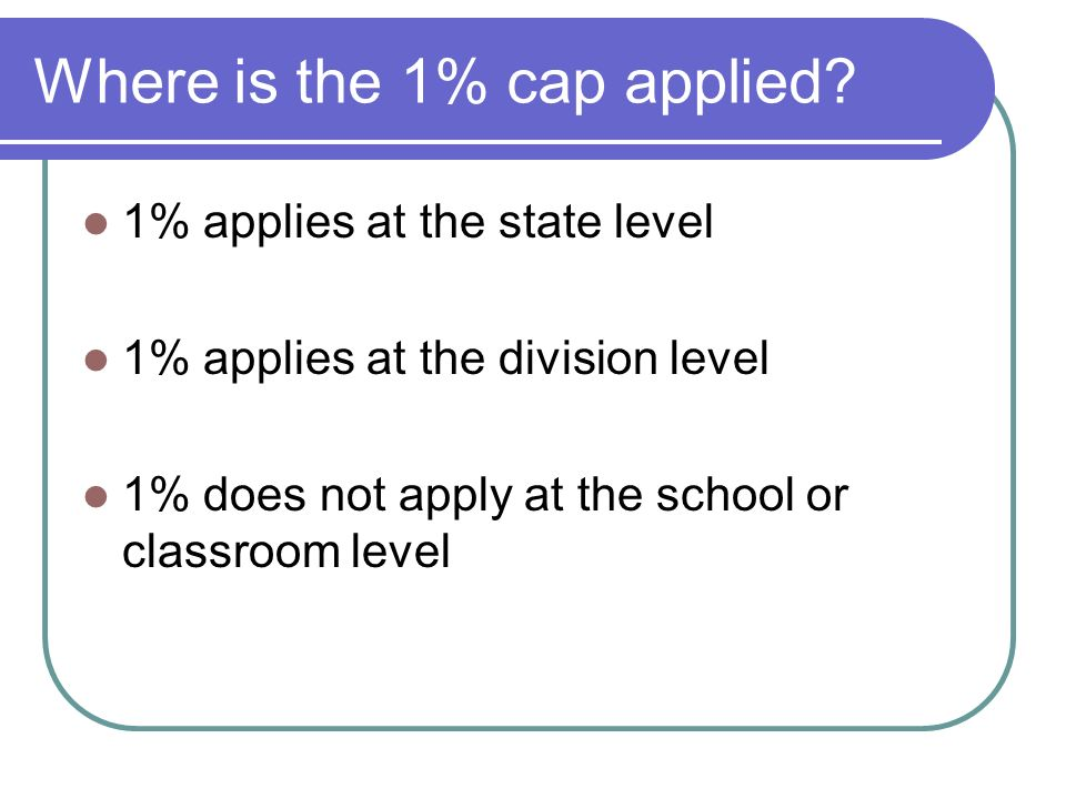 Where is the 1% cap applied