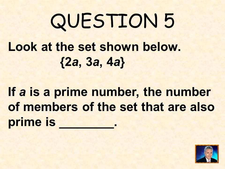 QUESTION 5 Look at the set shown below. {2a, 3a, 4a}