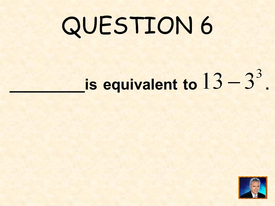 QUESTION 6 _________is equivalent to .