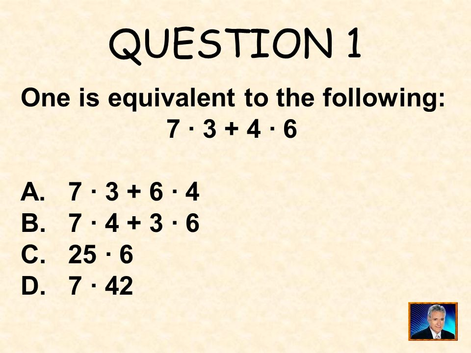 QUESTION 1 One is equivalent to the following: 7 · 3 + 4 · 6