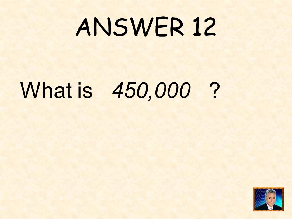 ANSWER 12 What is 450,000