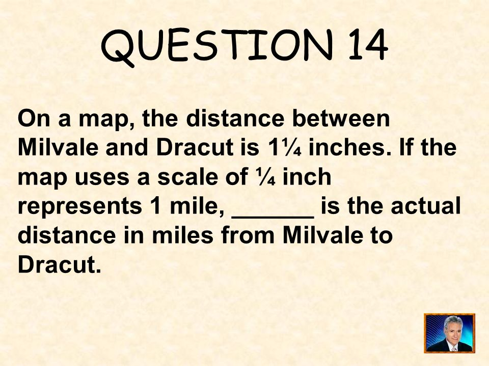 QUESTION 14 On a map, the distance between