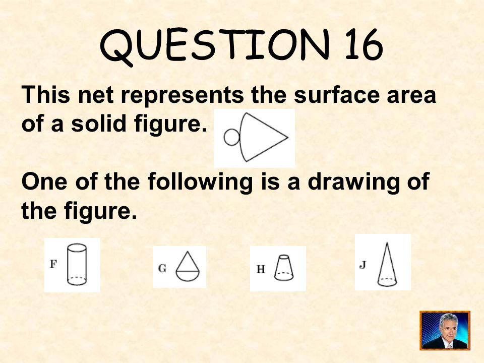 QUESTION 16 This net represents the surface area of a solid figure.