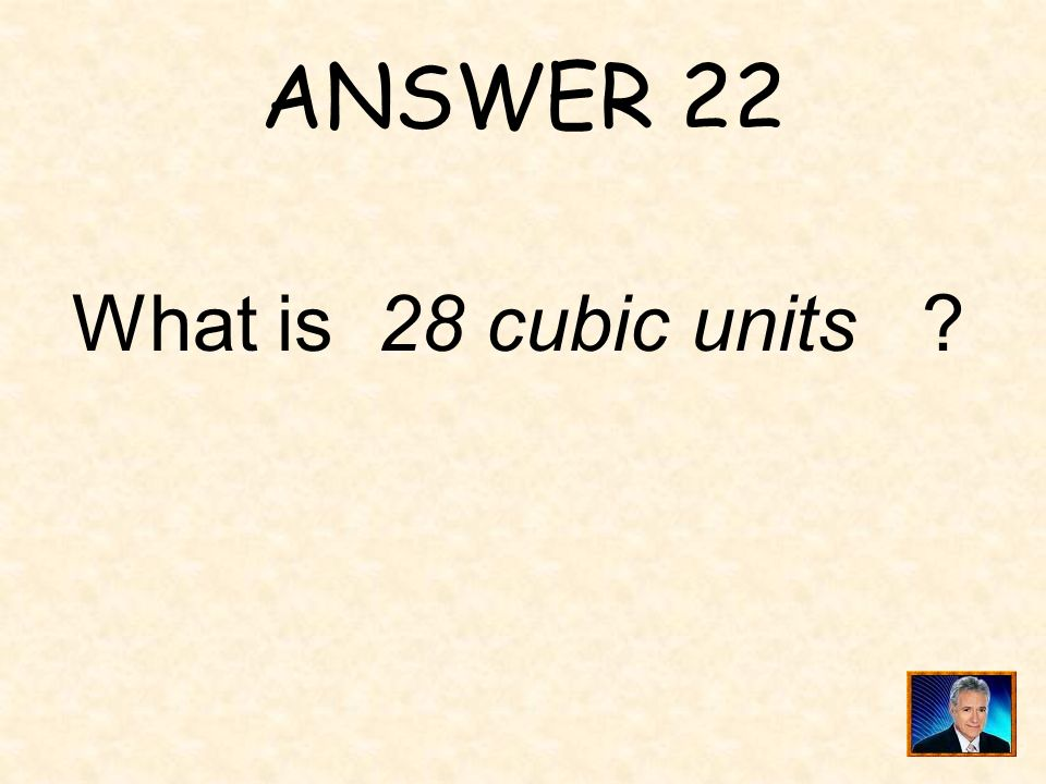 ANSWER 22 What is 28 cubic units