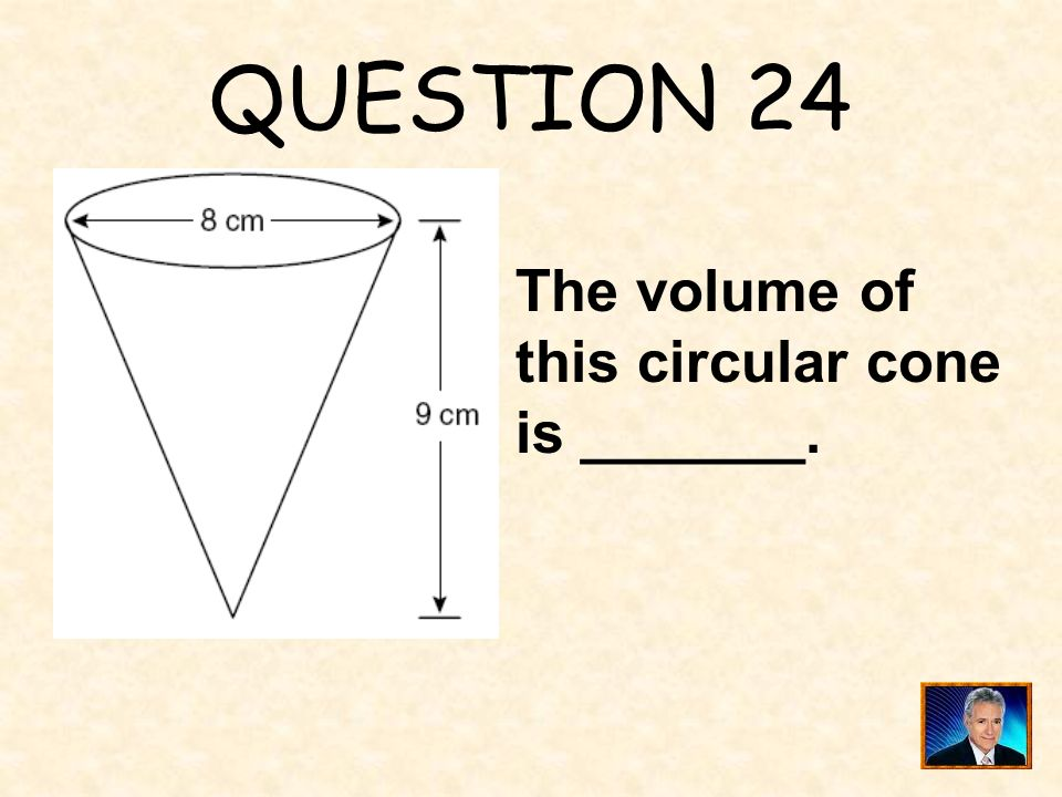 QUESTION 24 The volume of this circular cone is _______.