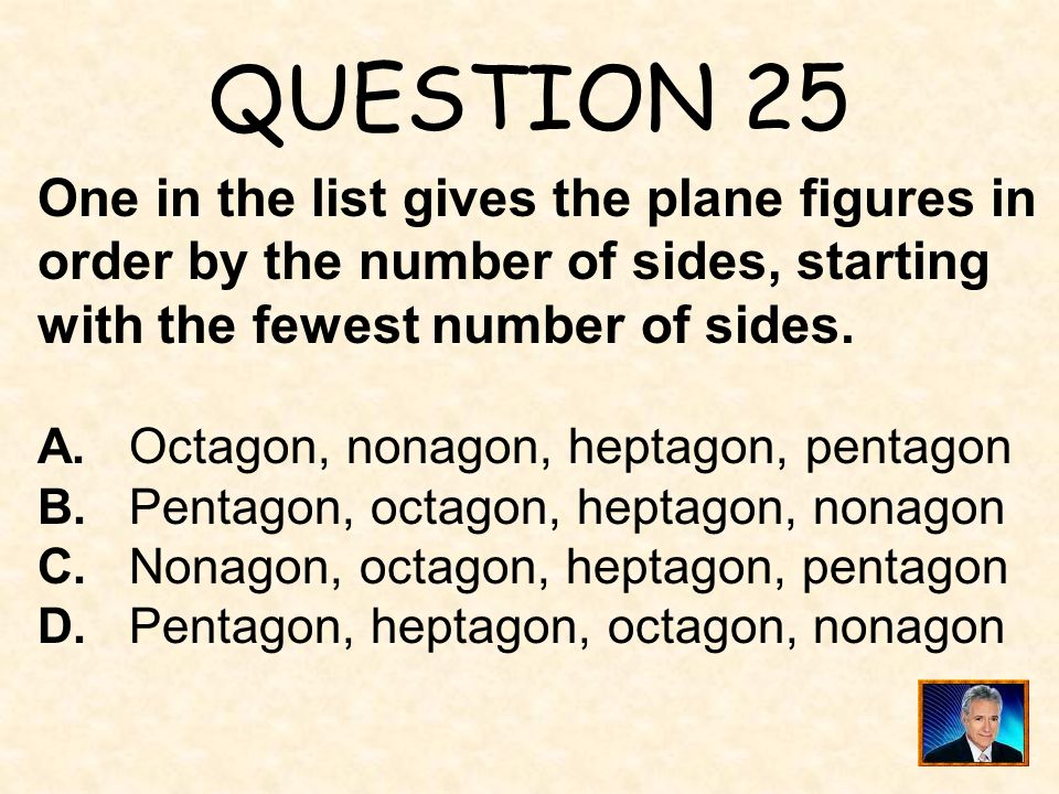 QUESTION 25 One in the list gives the plane figures in order by the number of sides, starting with the fewest number of sides.