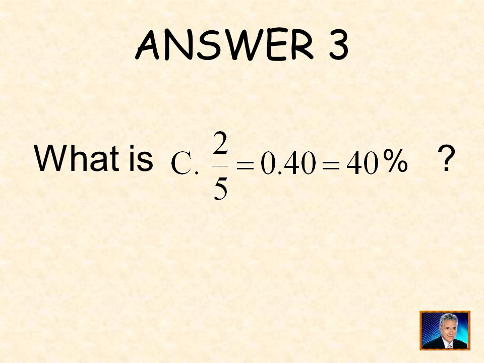 ANSWER 3 % What is