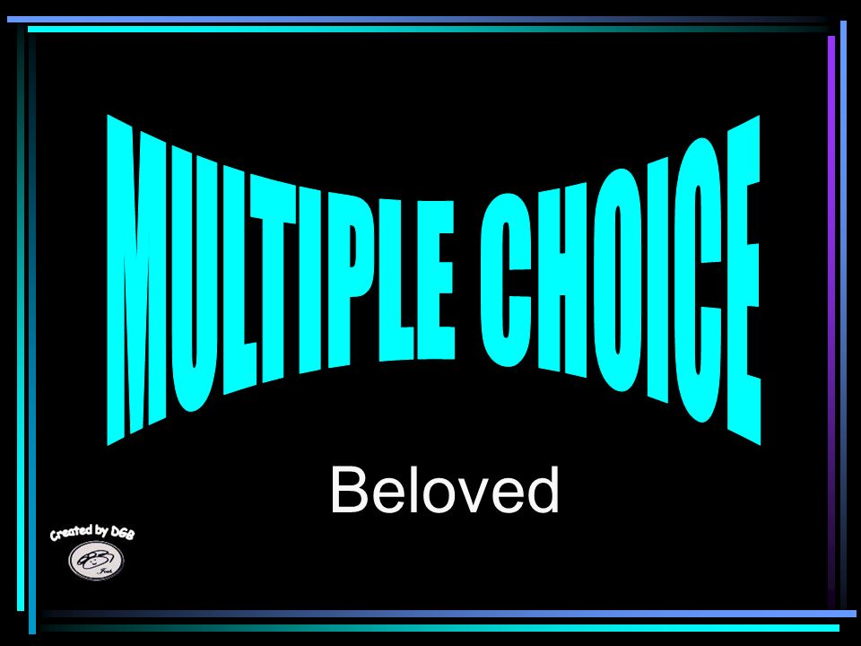 MULTIPLE CHOICE Beloved