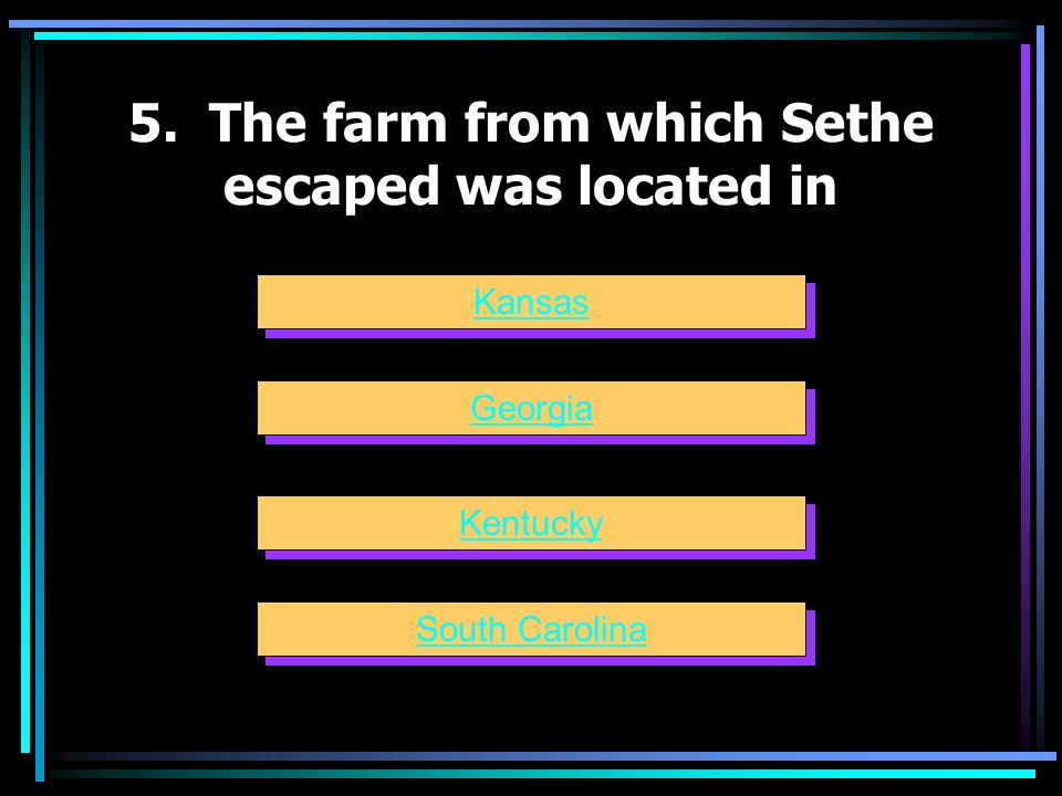 5. The farm from which Sethe escaped was located in