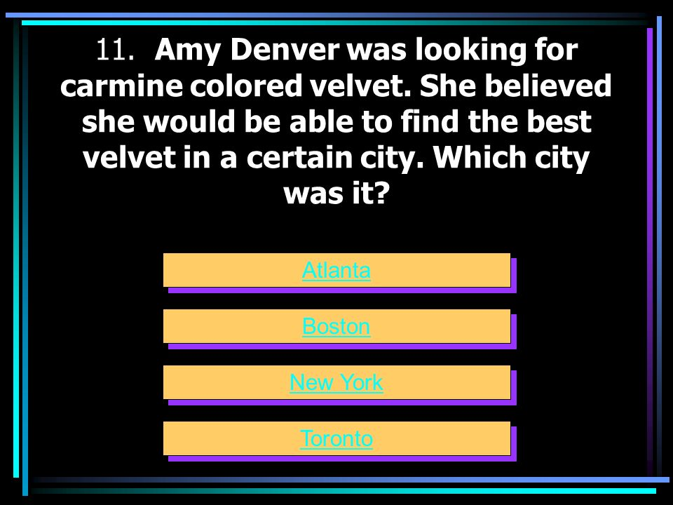 11. Amy Denver was looking for carmine colored velvet