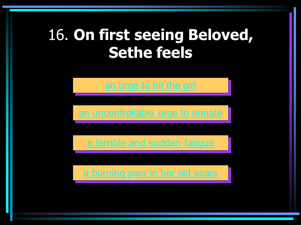 16. On first seeing Beloved, Sethe feels