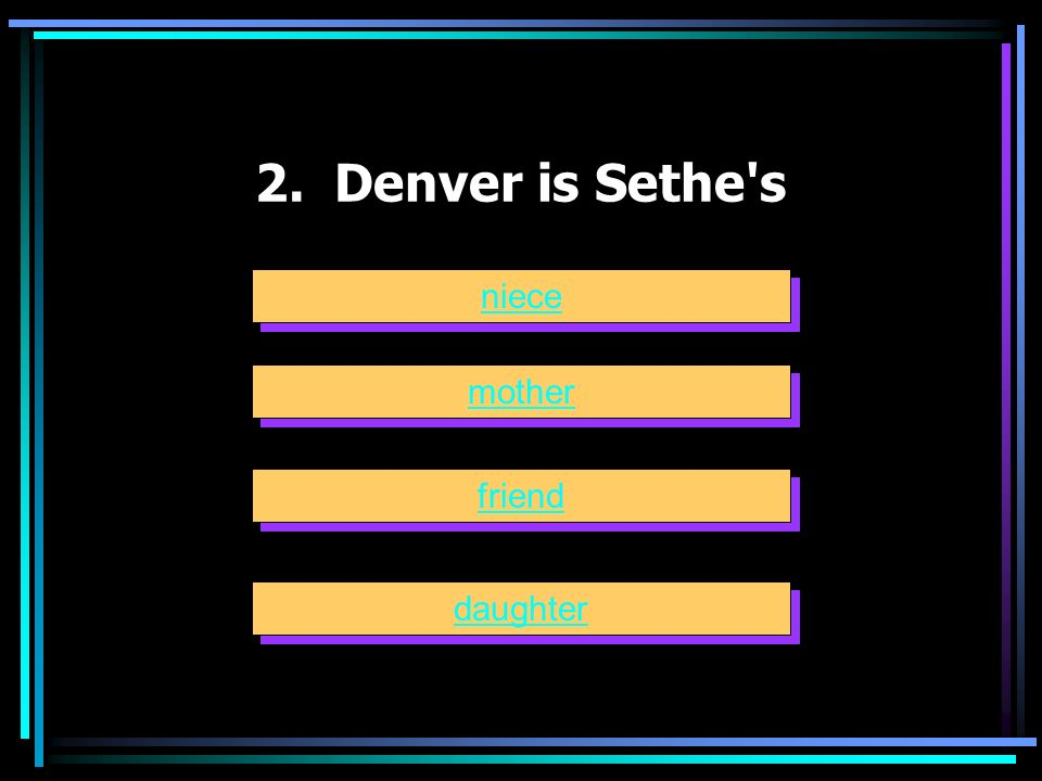 2. Denver is Sethe s niece mother friend daughter