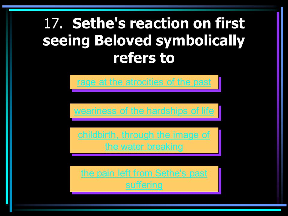 17. Sethe s reaction on first seeing Beloved symbolically refers to