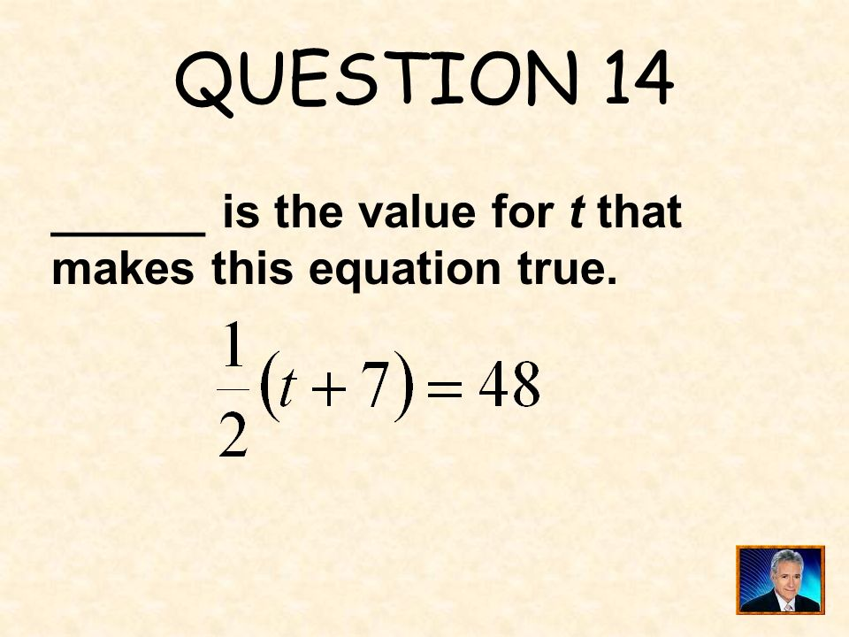 QUESTION 14 ______ is the value for t that makes this equation true.