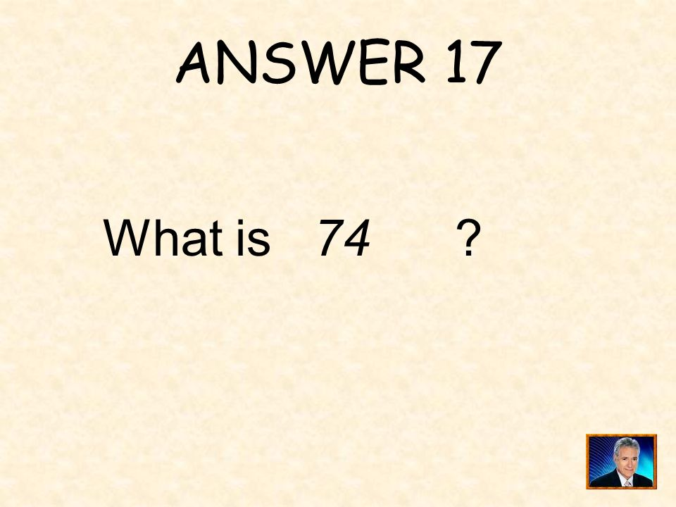 ANSWER 17 What is 74