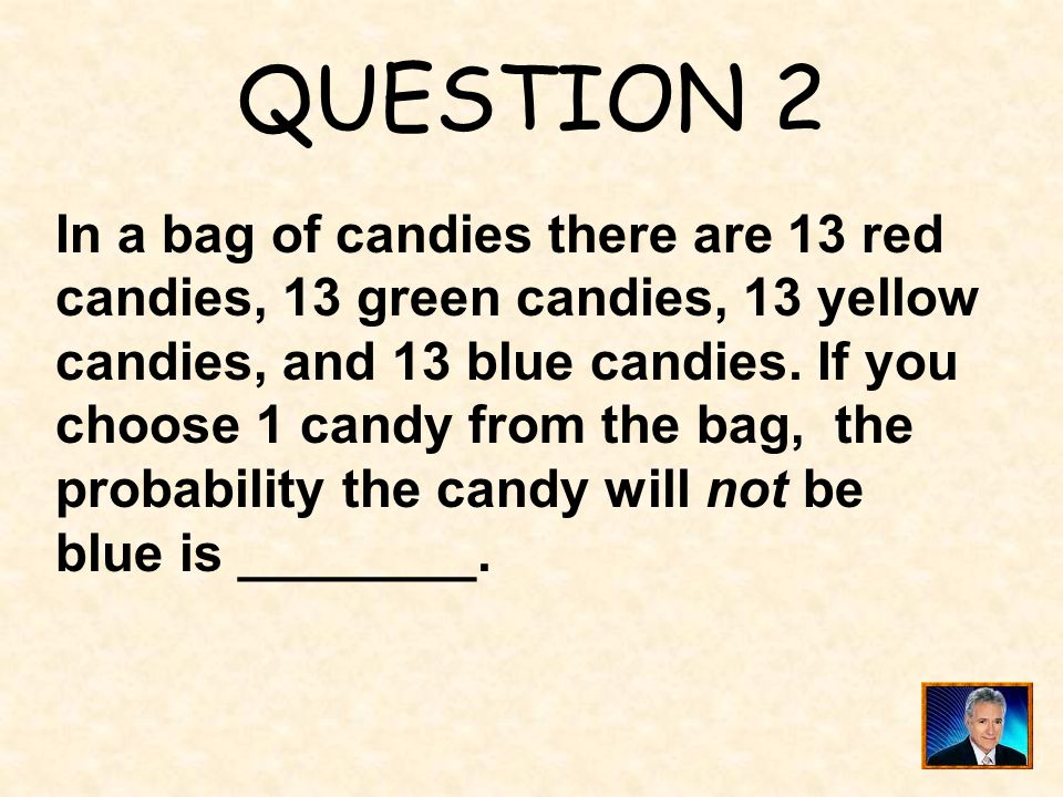 QUESTION 2 In a bag of candies there are 13 red