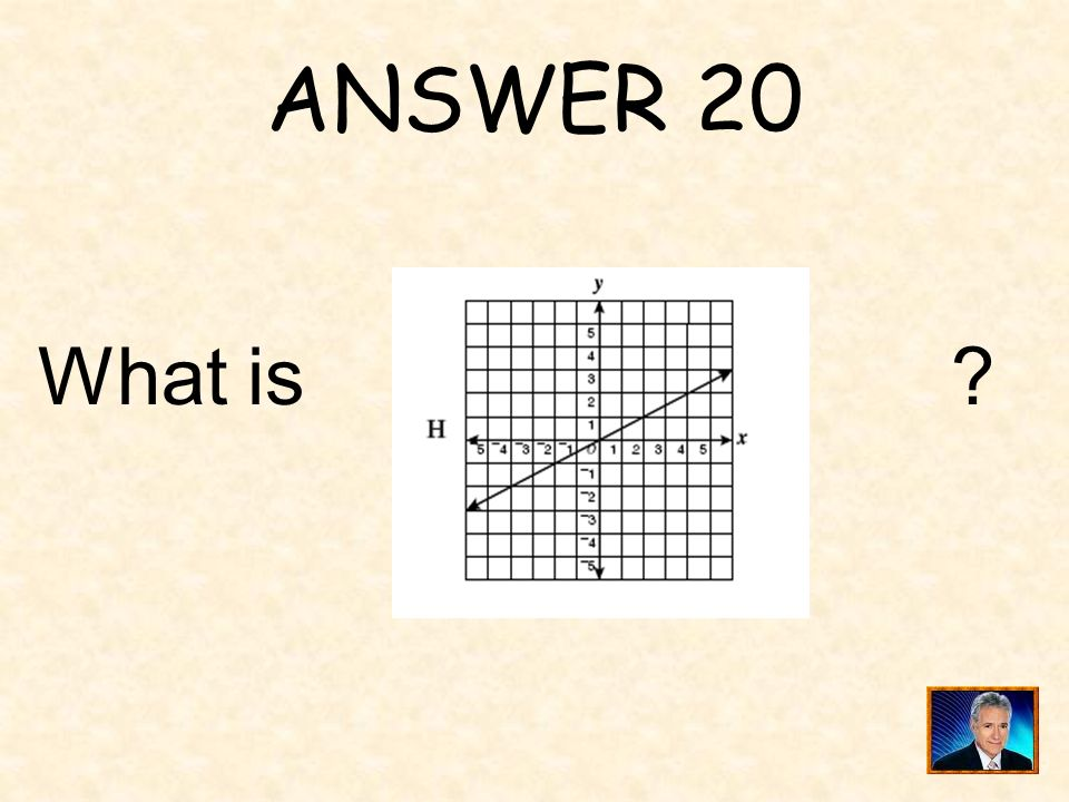 ANSWER 20 What is