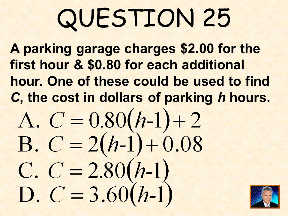 QUESTION 25 A parking garage charges $2.00 for the
