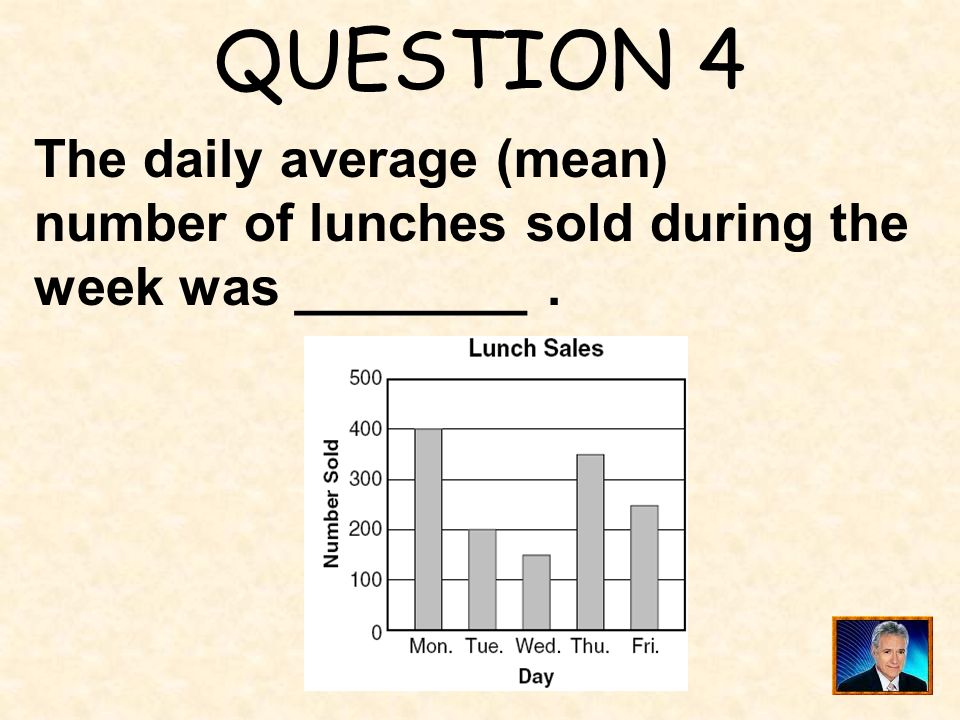 QUESTION 4 The daily average (mean) number of lunches sold during the