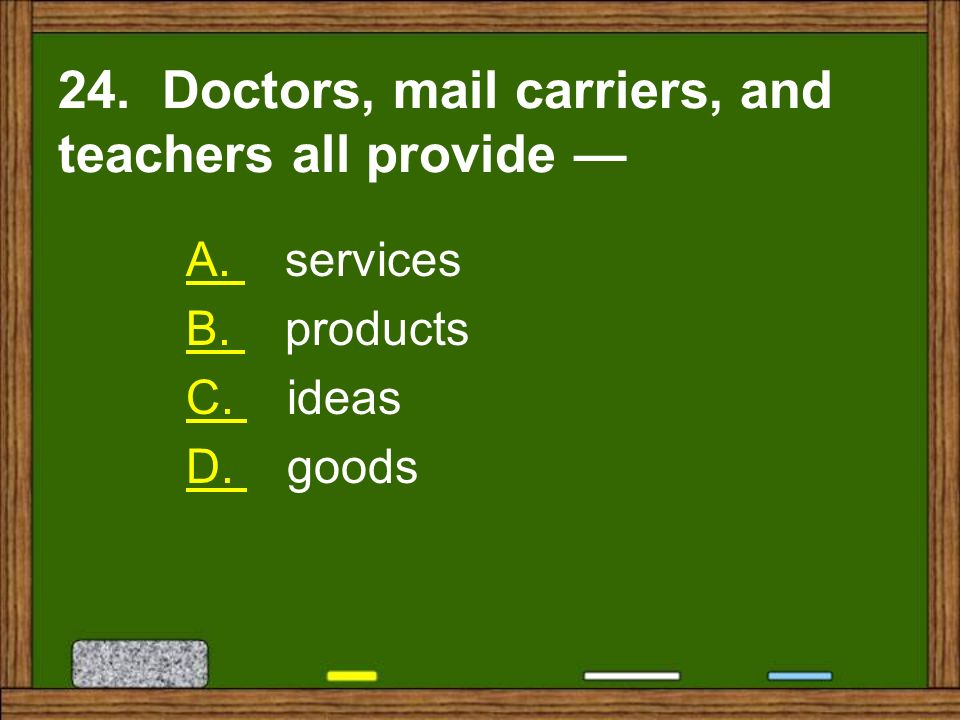 24. Doctors, mail carriers, and teachers all provide —