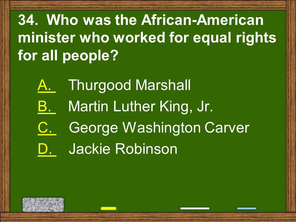 34. Who was the African-American minister who worked for equal rights for all people