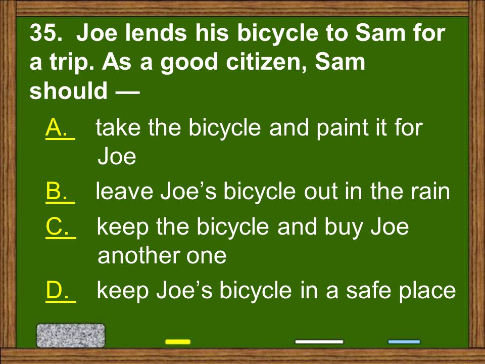 35. Joe lends his bicycle to Sam for a trip