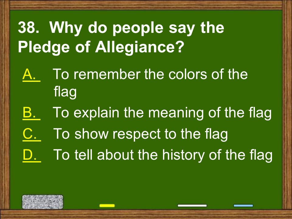 38. Why do people say the Pledge of Allegiance