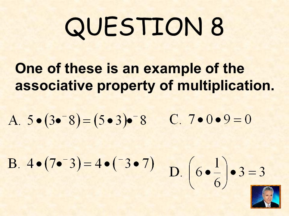 QUESTION 8 One of these is an example of the associative property of multiplication.