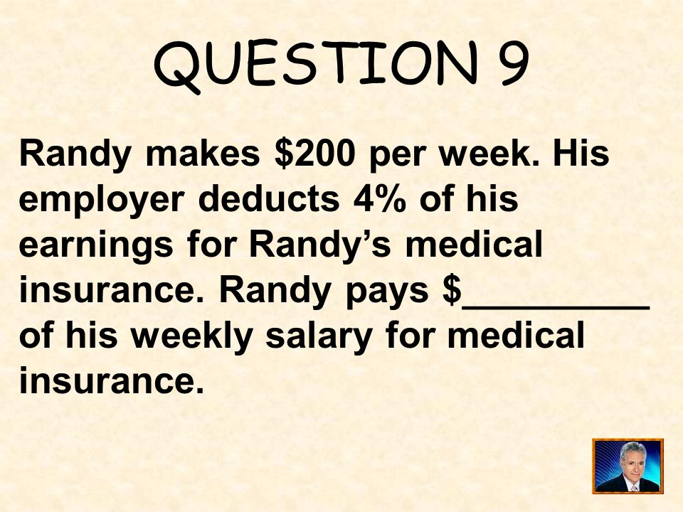 QUESTION 9 Randy makes $200 per week. His