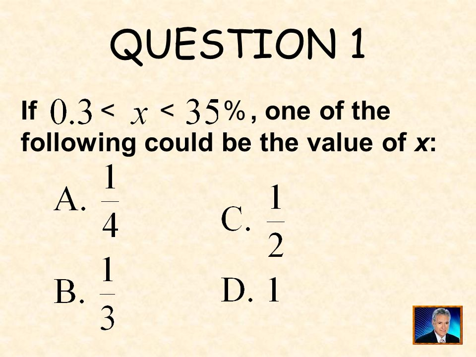 QUESTION 1 If , one of the following could be the value of x: % <