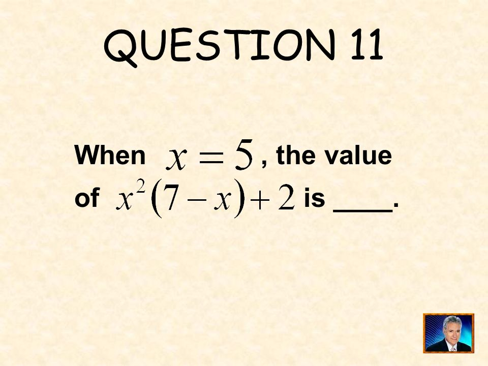 QUESTION 11 When , the value of is ____.