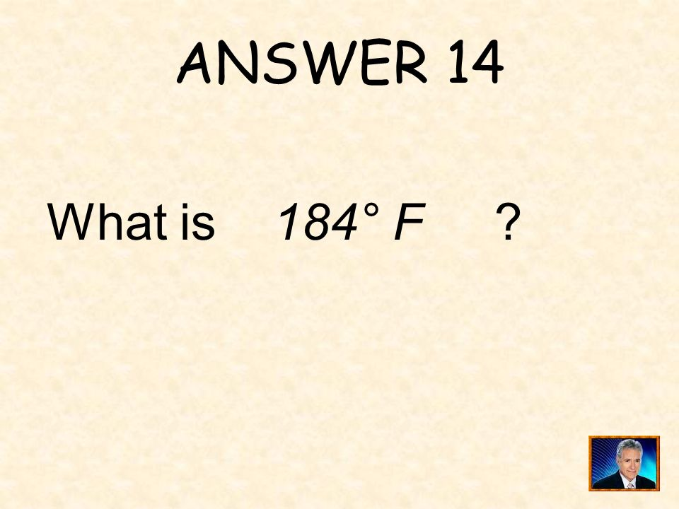 ANSWER 14 What is 184° F