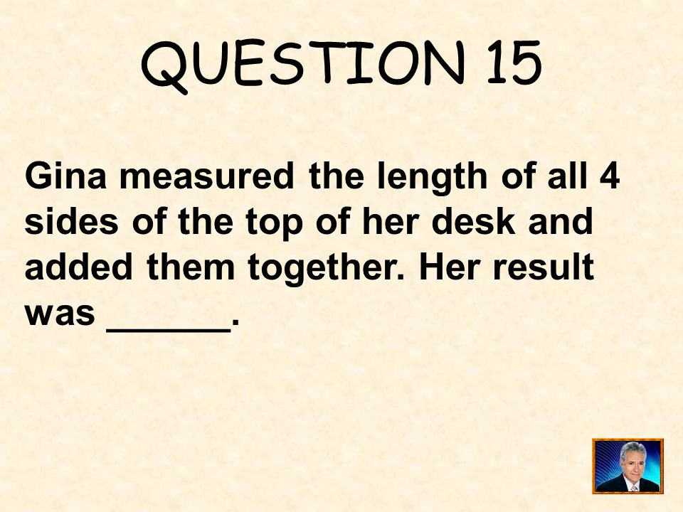 QUESTION 15 Gina measured the length of all 4