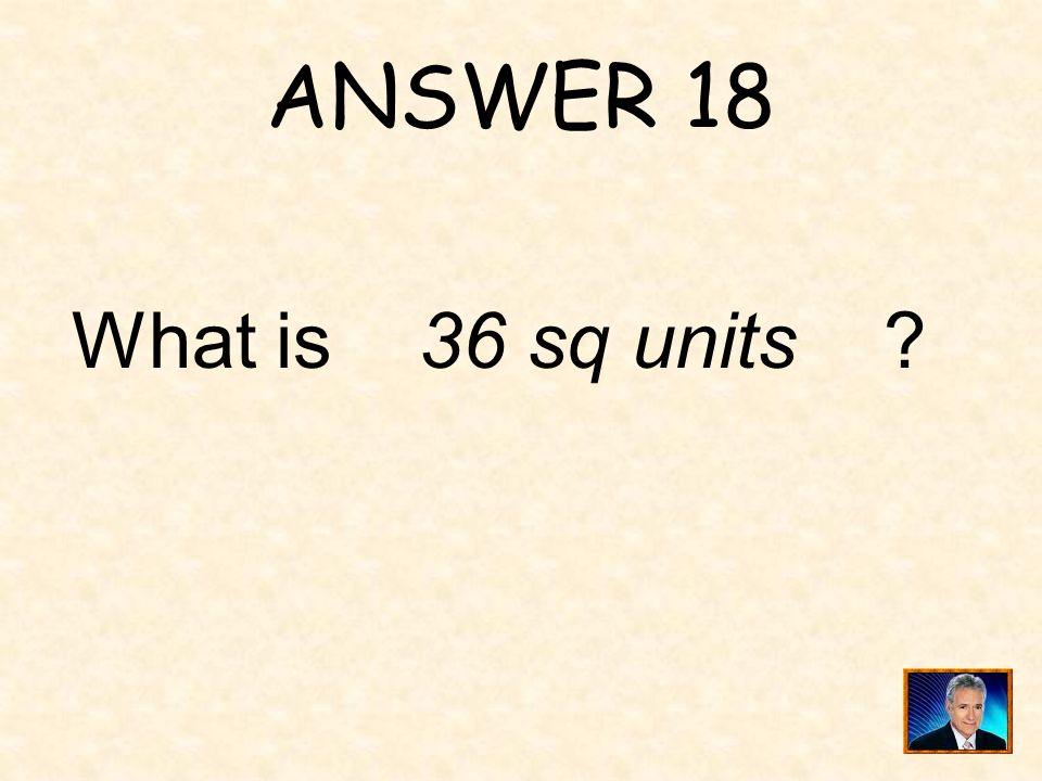 ANSWER 18 What is 36 sq units