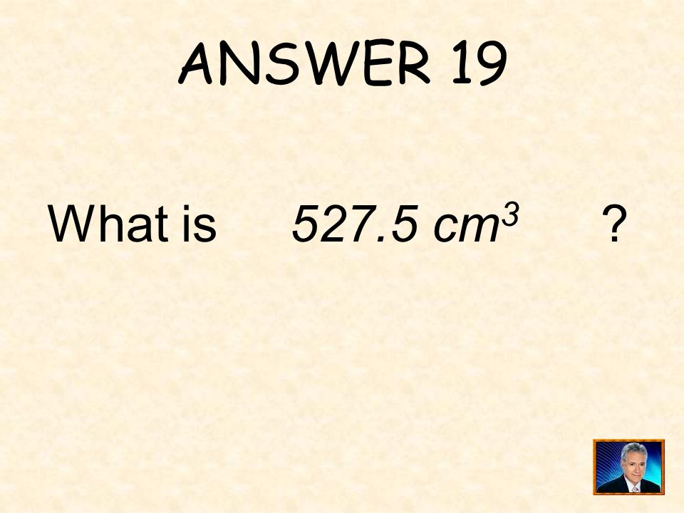 ANSWER 19 What is 527.5 cm3