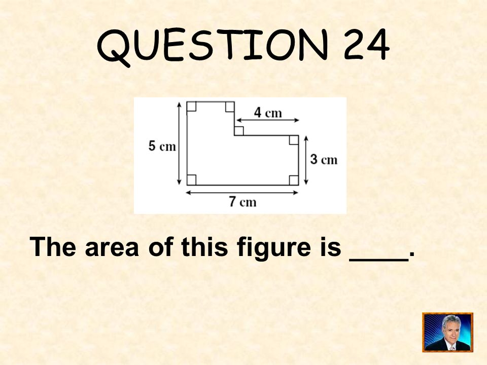 QUESTION 24 The area of this figure is ____.