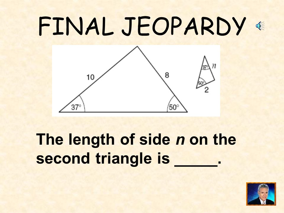 FINAL JEOPARDY The length of side n on the second triangle is _____.