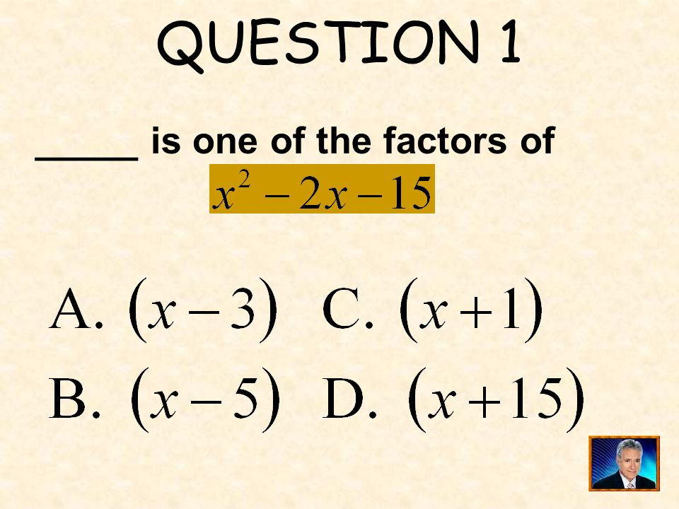 QUESTION 1 _____ is one of the factors of