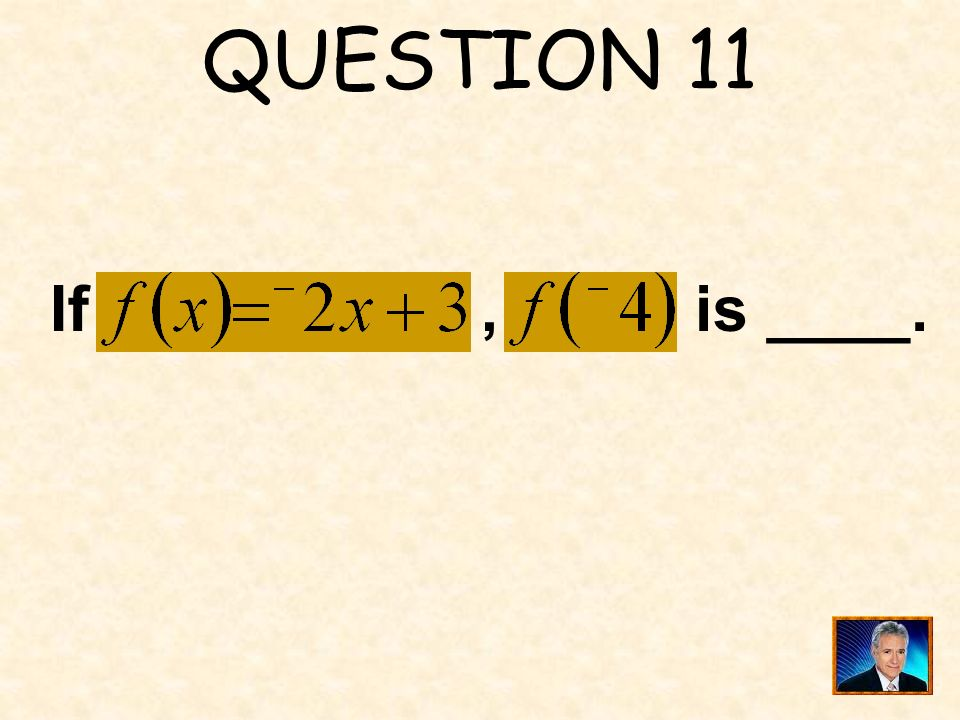 QUESTION 11 If , is ____.
