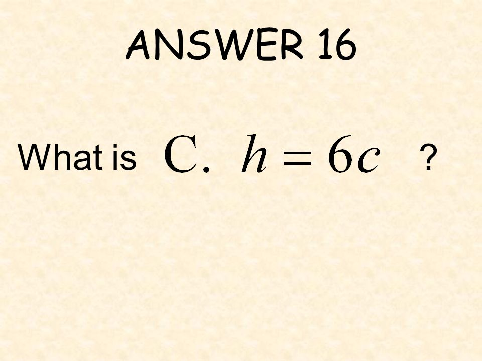 ANSWER 16 What is