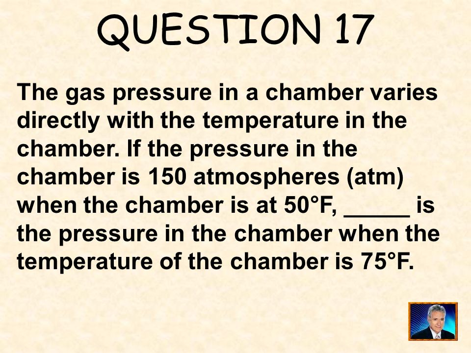 QUESTION 17 The gas pressure in a chamber varies