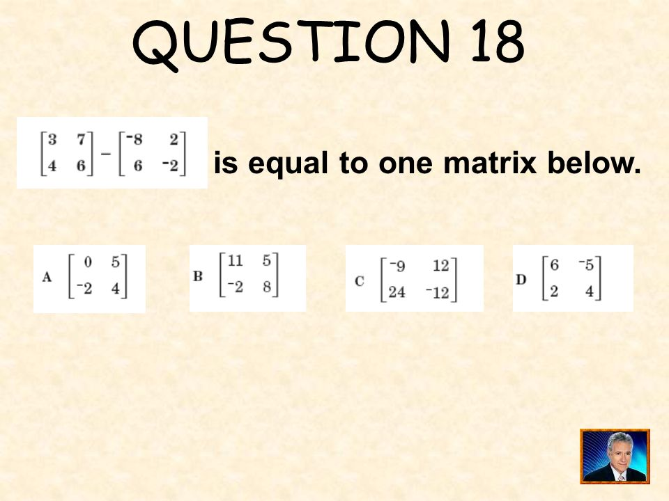 QUESTION 18 is equal to one matrix below.
