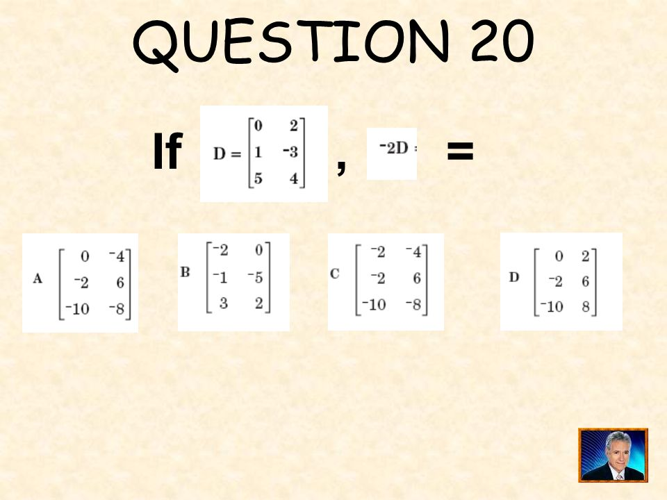 QUESTION 20 If , =