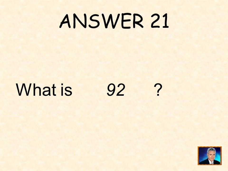ANSWER 21 What is 92