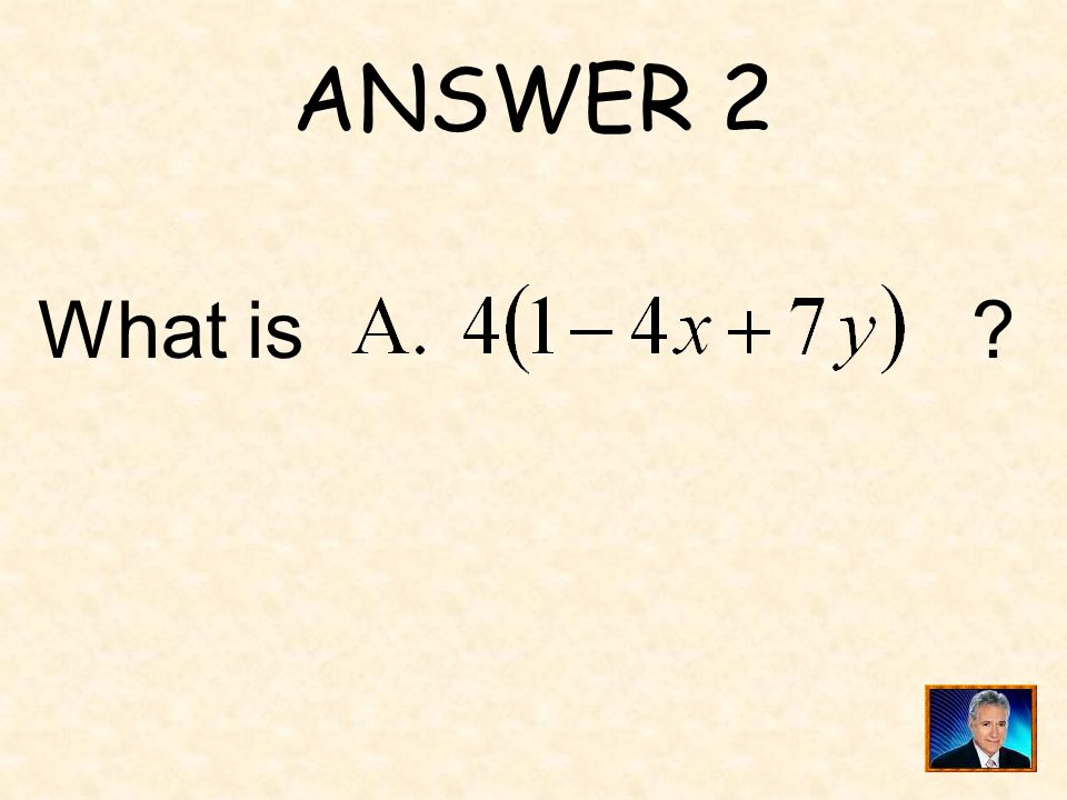 ANSWER 2 What is