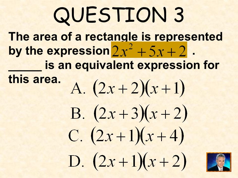 QUESTION 3 The area of a rectangle is represented