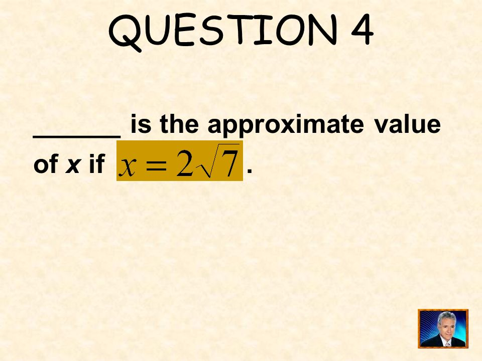 QUESTION 4 ______ is the approximate value of x if .