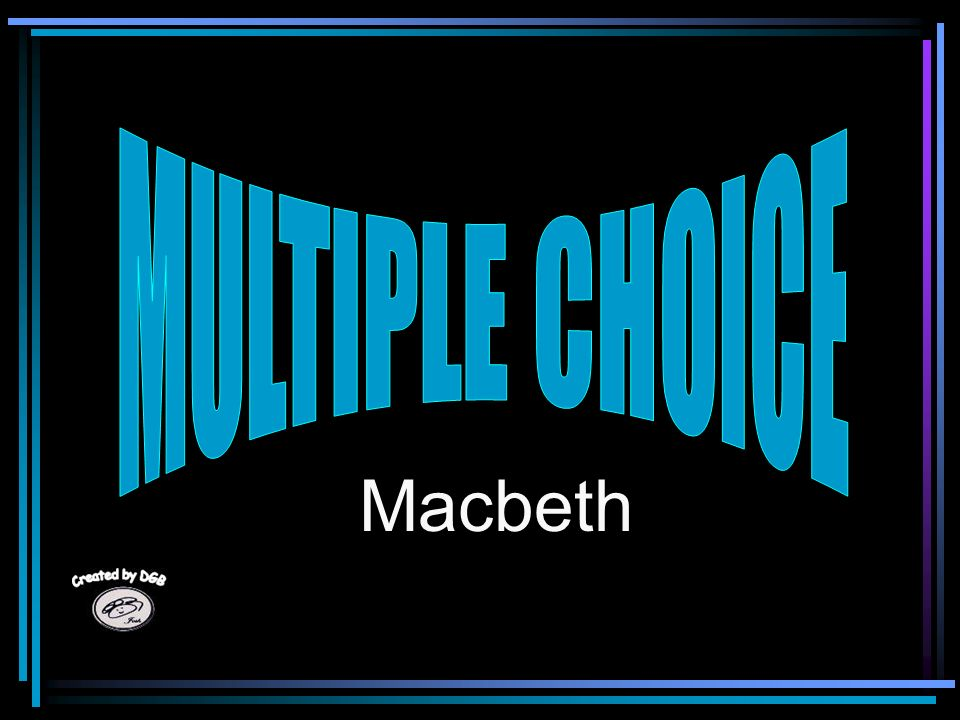 MULTIPLE CHOICE Macbeth