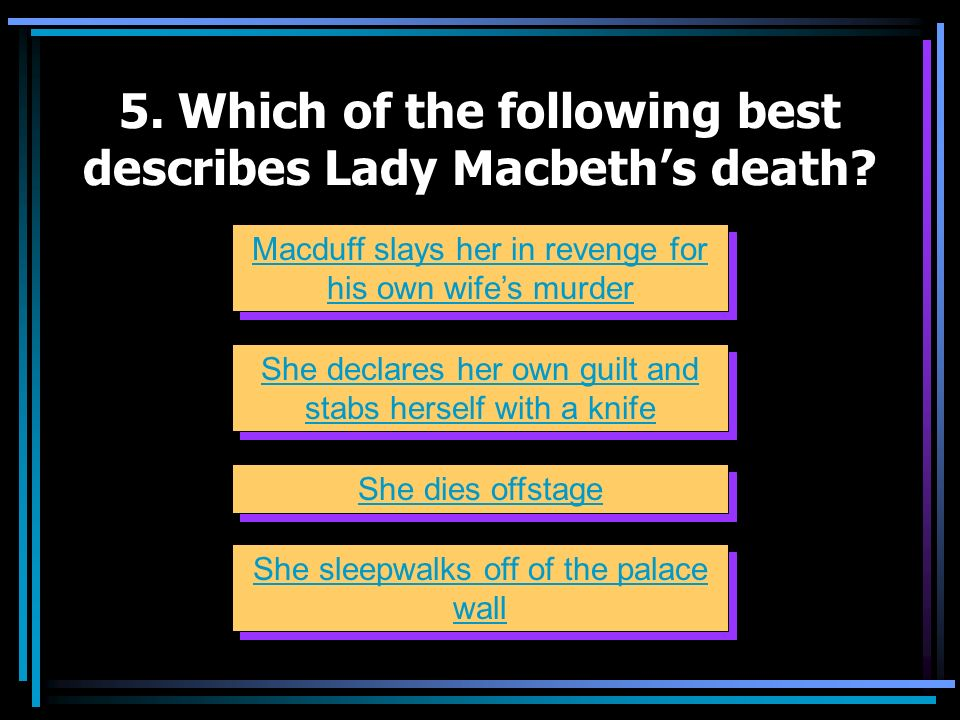 5. Which of the following best describes Lady Macbeth's death